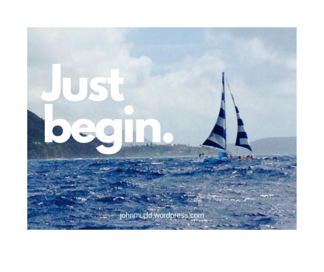 Just begin.